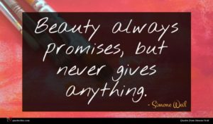 Simone Weil quote : Beauty always promises but ...