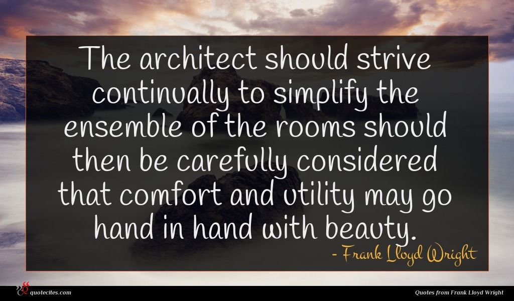 Photo of Frank Lloyd Wright quote : The architect should strive …