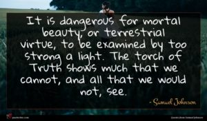Samuel Johnson quote : It is dangerous for ...