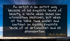 Charles Baudelaire quote : An artist is an ...