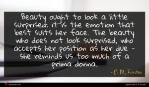 E. M. Forster quote : Beauty ought to look ...