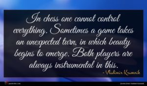 Vladimir Kramnik quote : In chess one cannot ...