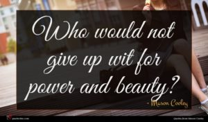 Mason Cooley quote : Who would not give ...