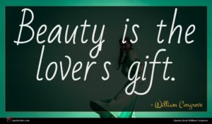 William Congreve quote : Beauty is the lover's ...
