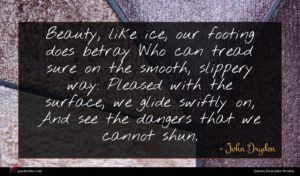 John Dryden quote : Beauty like ice our ...