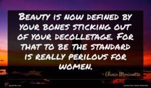 Alanis Morissette quote : Beauty is now defined ...