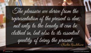Charles Baudelaire quote : The pleasure we derive ...