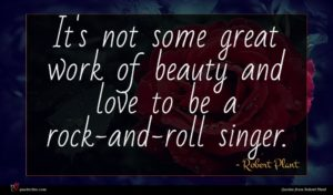 Robert Plant quote : It's not some great ...