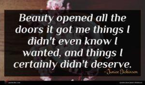 Janice Dickinson quote : Beauty opened all the ...