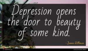 James Hillman quote : Depression opens the door ...