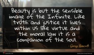 George Bancroft quote : Beauty is but the ...
