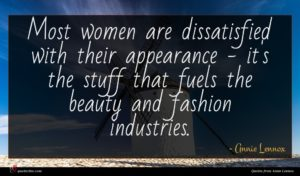 Annie Lennox quote : Most women are dissatisfied ...