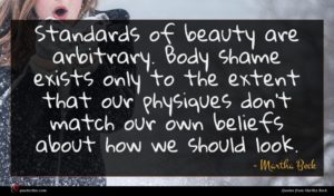Martha Beck quote : Standards of beauty are ...