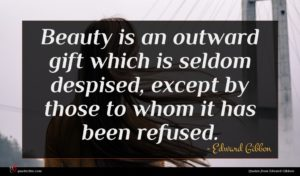 Edward Gibbon quote : Beauty is an outward ...