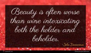 John Zimmerman quote : Beauty is often worse ...