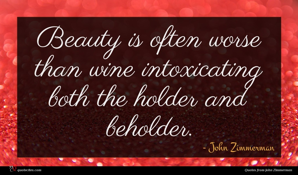 Beauty is often worse than wine intoxicating both the holder and beholder.