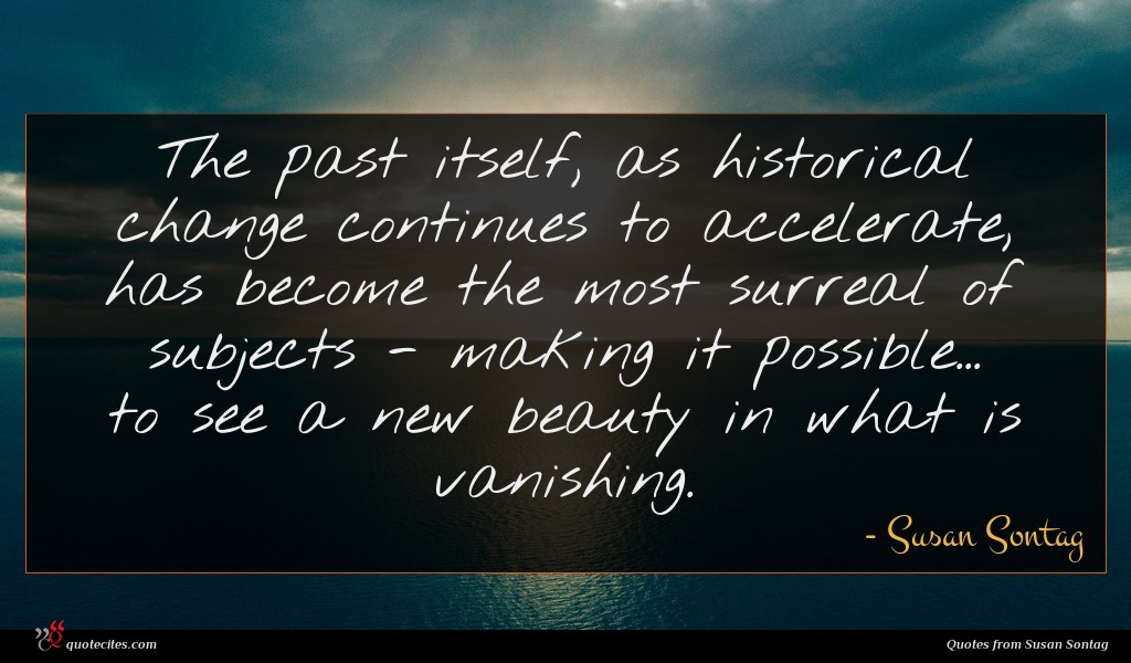 Photo of Susan Sontag quote : The past itself as …