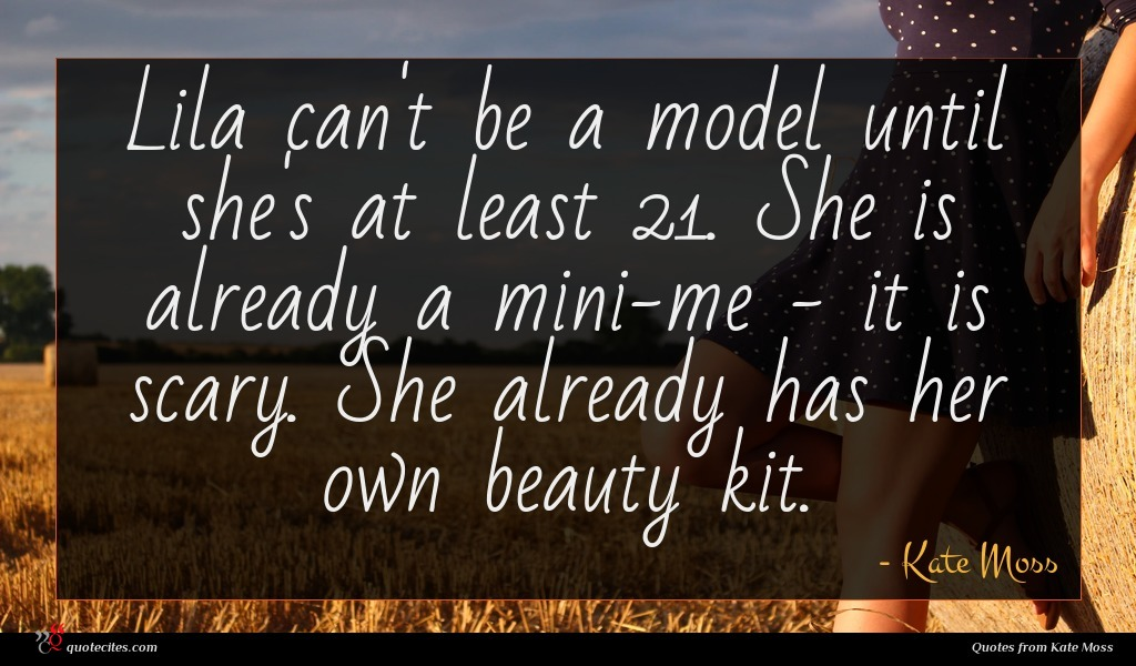 Lila can't be a model until she's at least 21. She is already a mini-me - it is scary. She already has her own beauty kit.