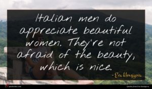 Eva Herzigova quote : Italian men do appreciate ...