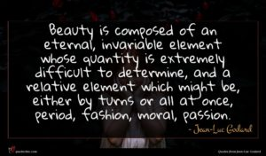 Jean-Luc Godard quote : Beauty is composed of ...