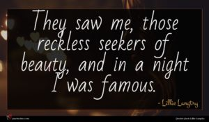 Lillie Langtry quote : They saw me those ...