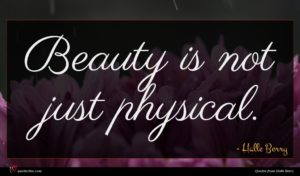 Halle Berry quote : Beauty is not just ...