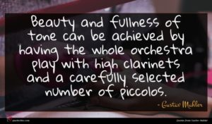 Gustav Mahler quote : Beauty and fullness of ...