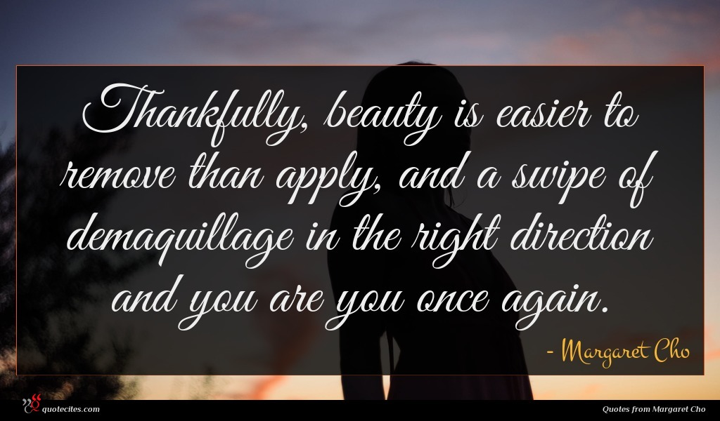 Thankfully, beauty is easier to remove than apply, and a swipe of demaquillage in the right direction and you are you once again.
