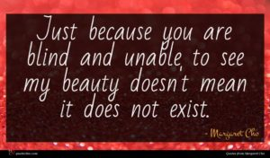 Margaret Cho quote : Just because you are ...