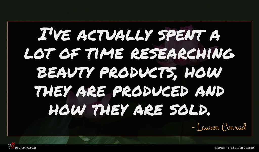 I've actually spent a lot of time researching beauty products, how they are produced and how they are sold.
