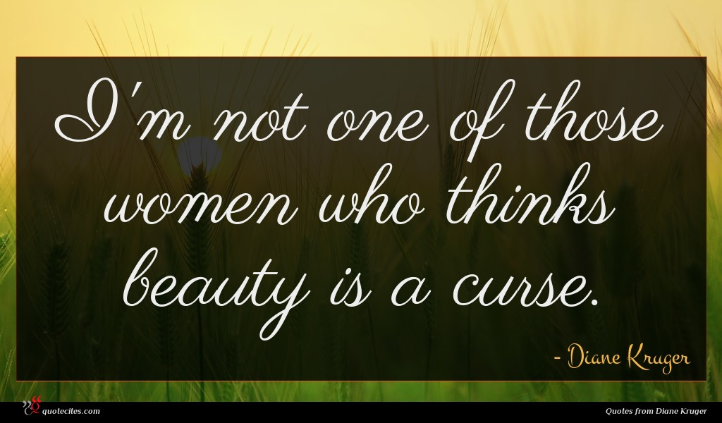 I'm not one of those women who thinks beauty is a curse.