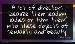 Diane Kruger quote : A lot of directors ...