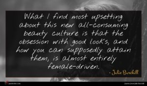 Julie Burchill quote : What I find most ...