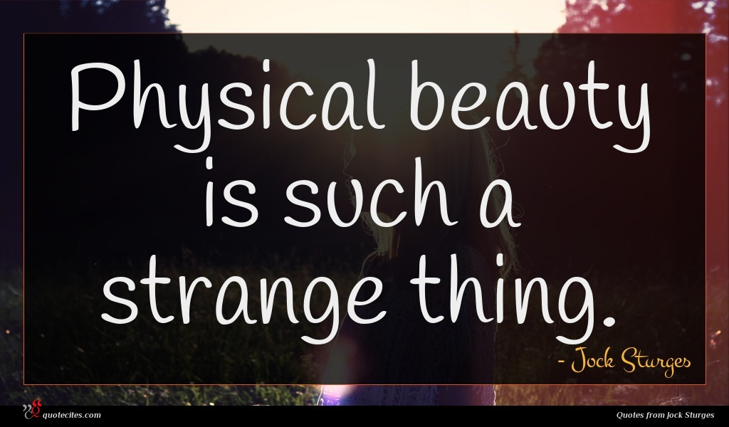 Physical beauty is such a strange thing.