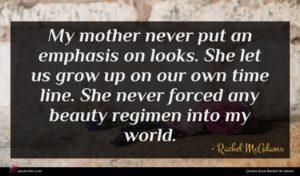 Rachel McAdams quote : My mother never put ...