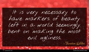 Thornton Wilder quote : It is very necessary ...