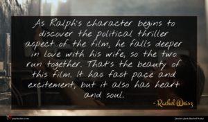 Rachel Weisz quote : As Ralph's character begins ...
