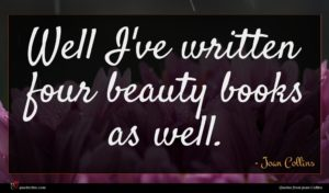 Joan Collins quote : Well I've written four ...