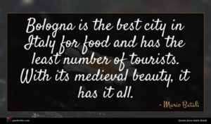 Mario Batali quote : Bologna is the best ...
