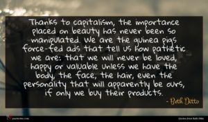 Beth Ditto quote : Thanks to capitalism the ...