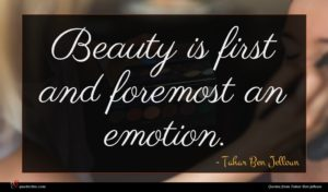 Tahar Ben Jelloun quote : Beauty is first and ...