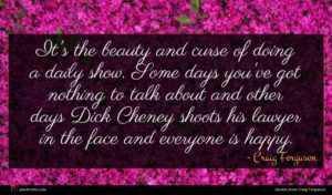 Craig Ferguson quote : It's the beauty and ...