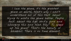Eric Davis quote : I love the game ...