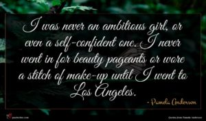 Pamela Anderson quote : I was never an ...