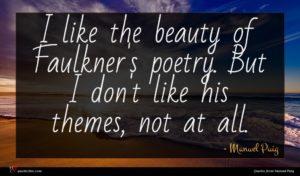 Manuel Puig quote : I like the beauty ...