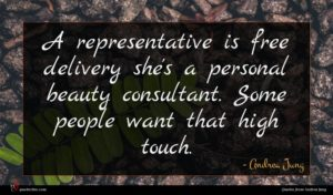 Andrea Jung quote : A representative is free ...
