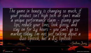 Andrea Jung quote : The game in beauty ...