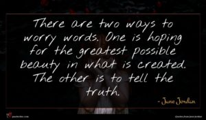 June Jordan quote : There are two ways ...