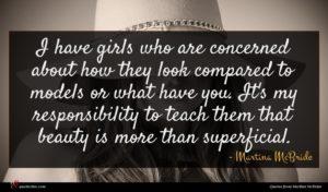 Martina McBride quote : I have girls who ...