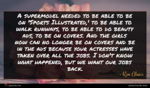 Kim Alexis quote : A supermodel needed to ...